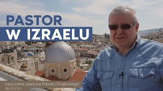 Duchowe wnioski z Ziemi Świętej. Pastor Paweł Chojecki, Nauczanie 2020.03.08