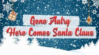 Gene Autry - Here Comes Santa Claus // Christmas Essentials