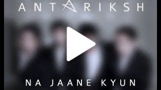 Na Jaane Kyun - antariksh.music
