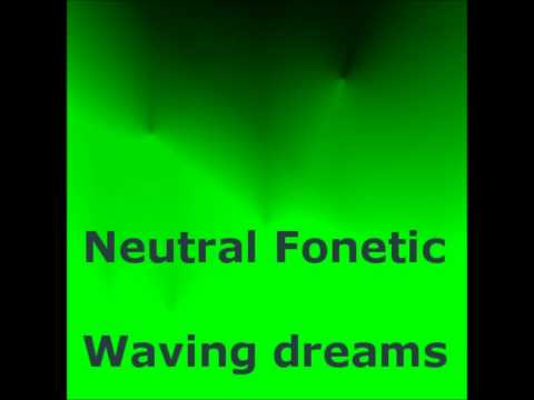 Neutral Fonetic - Waving dreams
