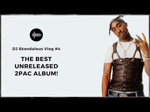 The Best Unreleased 2Pac Album! (2018 DJ Skandalous Review) [VLOG #4]