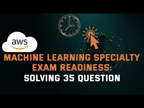 AWS Machine Learning Specialty Exam - Preparation with AWS Readiness   Full Study Questions