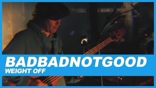 BADBADNOTGOOD | Weight Off