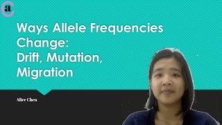 Ways Allele Frequencies Change: Drift, Mutation, Migration | Alice Chen