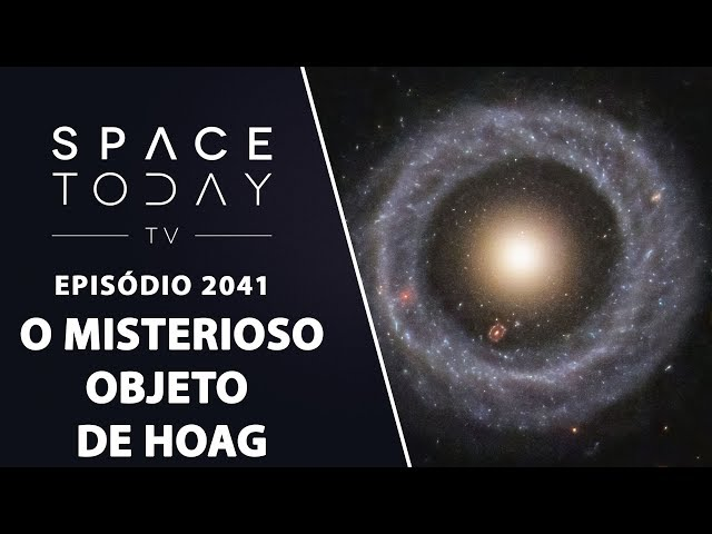 O MISTERIOSO OBJETO DE HOAG | SPACE TODAY TV EP2041