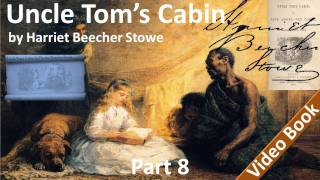 Part 8 - Uncle Tom's Cabin Audiobook by Harriet Beecher Stowe (Chs 38-45)
