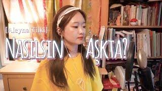 Nasılsın Aşkta?   Aleyna Tilki (cover By Koreli Kız)