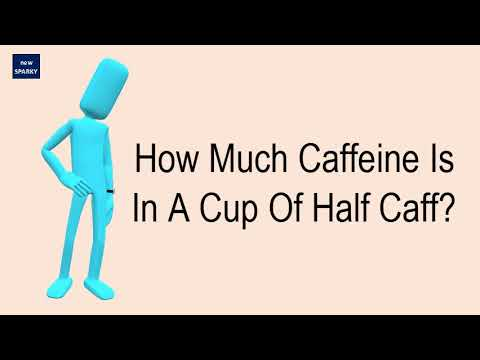 How Much Caffeine Is In A Cup Of Half Caff?