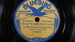 YOU GOT TO LEARN TO DO IT by Tampa Red and his Chicago Five 1937