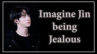 Imagine BTS Jin as your boyfriend - Jealous Pt. 2