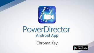 PowerDirector App - Using Chroma Key | CyberLink