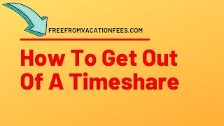 HOW TO GET OUT OF A TIMESHARE LEGALLY - Get Out Of A Timeshare Contract