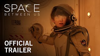 The Space Between Us  Official Trailer  In Theaters February 3 2017