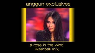 Anggun - A Rose in the Wind (Kembali Mix)