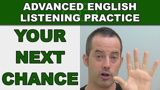 Your Next Chance - How to Speak English Fluently - Advanced English Listening Practice - 75