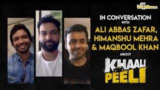 Casting young talent like Ishaan-Ananya worked for Khaali Peeli: Ali Abbas Zafar, Himanshu & Maqbool