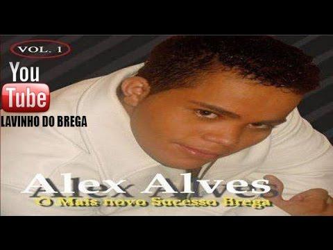 Alex Alves - o mais novo sucesso do brega. cd completo