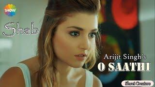 O SAATHI SONG – Shab | Arijit Singh, Mithoon