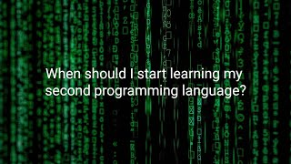 When should I start learning my second programming language?