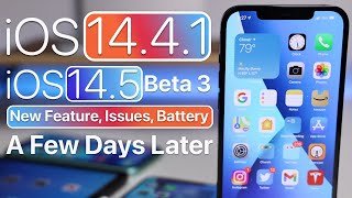 iOS 14.4.1 and iOS 14.5 Beta 3 - Features, Issues, Release and A Few Days Later