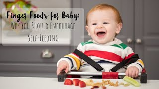 Finger Foods for Babies: Why You Should Encourage Self-Feeding