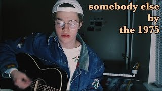 SOMEBODY ELSE BY THE 1975 (COVER BY CHRISTIAN AKRIDGE)