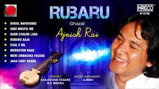 Best Of Ghazals  | Hindi Ghazals by Ajnish Rai | Rubaru |  Ghazals Collection | Audio Jukebox