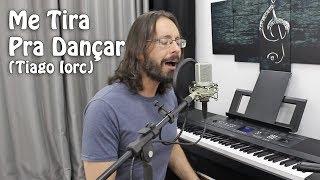 Me Tira Pra Dançar (Tiago Iorc)   Cover: Walter Amantéa