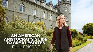 An American Aristocrat's Guide to Great Estates: Inveraray Castle (Full Episode)