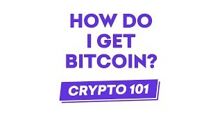 How Do I Get Bitcoin?