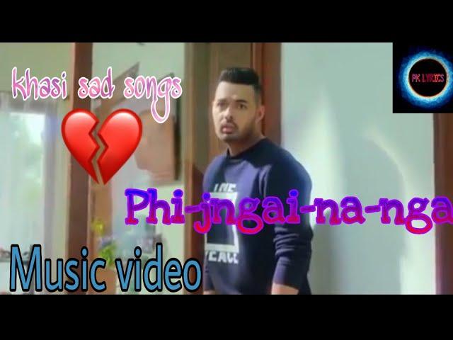 Khasi-sad-songs- phi-jngai-na-nga (official music video) with lyrics