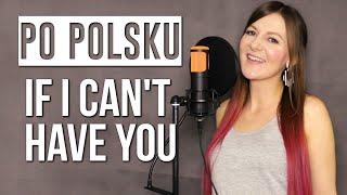 IF I CAN'T HAVE YOU   Shawn Mendes POLSKA WERSJA | PO POLSKU | POLISH VERSION By Kasia Staszewska
