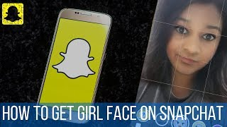 How to get girl face on Snapchat