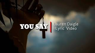 YOU SAY - LAUREN DAIGLE   LYRIC VIDEO   BEST OF CHRISTIAN WORSHIP SONG