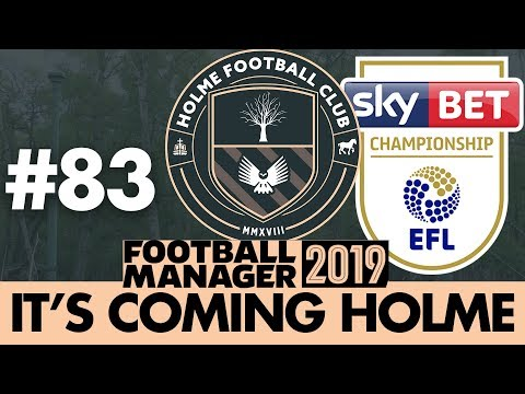 HOLME FC FM19 | Part 83 | THE CHAMPIONSHIP | Football Manager 2019