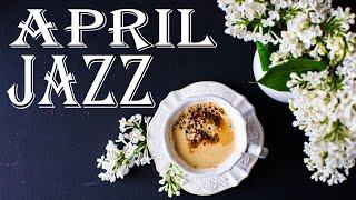 April JAZZ - Sunny Coffee Jazz & Bossa Nova Music For Work, Relax, Spring Mood