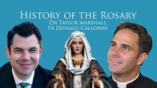 History of the Rosary w Fr Donald Calloway & Dr Taylor Marshall