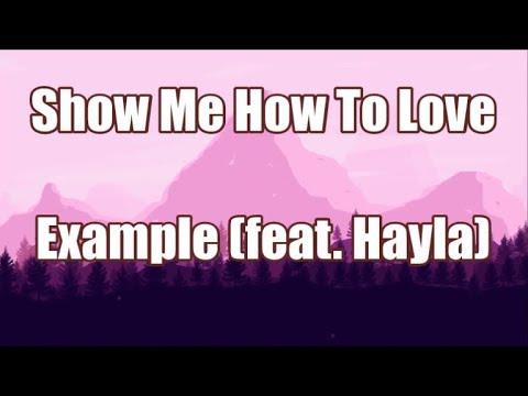 Show Me How To Love - Example (ft. Hayla) | LYRICS