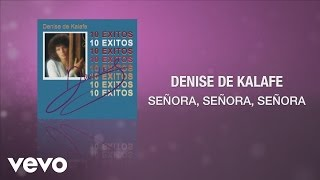 Denise De Kalafe - Señora, Señora, Señora