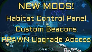 Subnautica New Mods - Habitat Control Panel - Custom Beacons - Prawn Upgrades Access