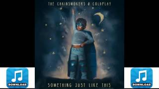 The Chainsmokers, Coldplay - Something Just Like This - Lyrics(Download mp3 320kbpsHD)