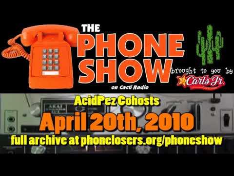 The Phone Show - April 20th, 2010 -  AcidPez Cohosts