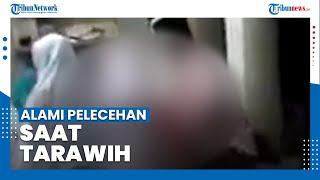 Viral Video Wanita Dilecehkan Seorang Pria saat Salat Tarawih, Pelaku Mengendap-endap Masuk