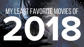 My Top 10 LEAST FAVORITE Movies 2018
