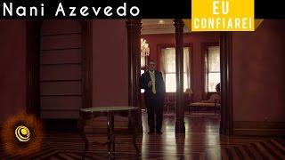 Nani Azevedo - Eu Confiarei (Video Oficial)