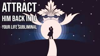 Attract Him Back Today - Subliminal Affirmations Audio