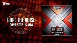 Dope The Noise - Can't Stop Us Now [XBR104]