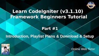 Learn CodeIgniter (v3.1.10) Framework Beginners Tutorial - Introduction, Playlist Plans, Setup