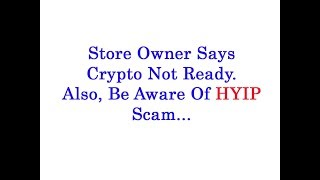 XRP King of Coins: One Man Says Crypto Not Ready For Retail Use; Also HYIP Scam Warning
