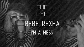 Bebe Rexha   I'm A Mess (Acoustic) | THE EYE